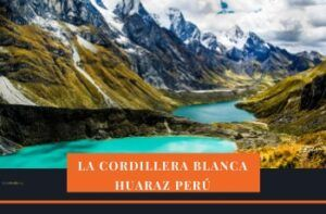 la cordillera blanca huaraz perú