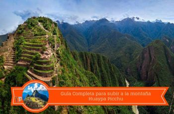 guia completa para subir a la montaña huayna picchu