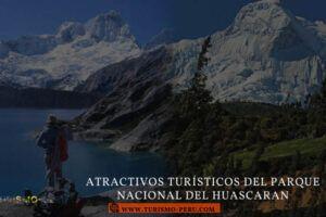 atractivos turisticos del parque nacional del huascaran