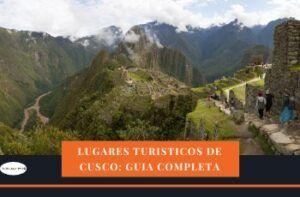 Atractivos turísticos de Cusco: Guía completa